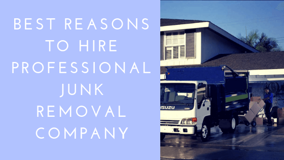 Best Reasons To Hire Professional Junk Removal Company