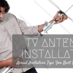 TV Antenna Installation: Aerial Installers Tips For Best TV Reception